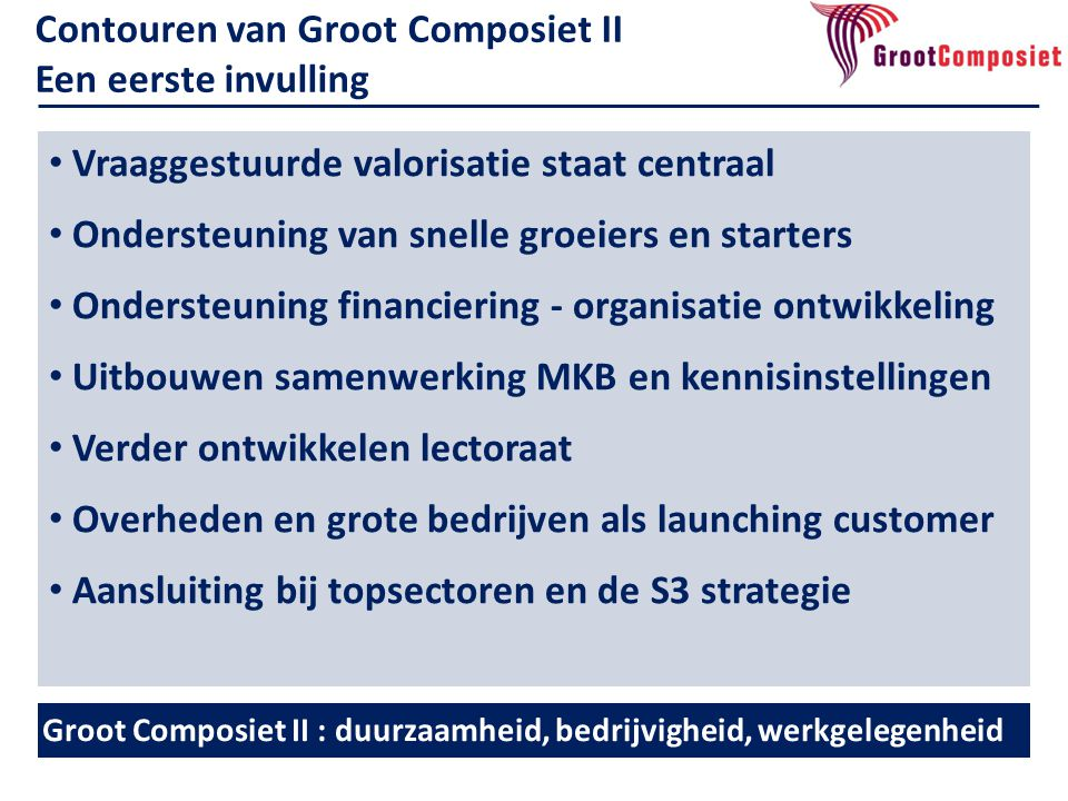• Vraaggestuurde valorisatie staat centraal • Ondersteuning van snelle groeiers en starters • Ondersteuning financiering - organisatie ontwikkeling •