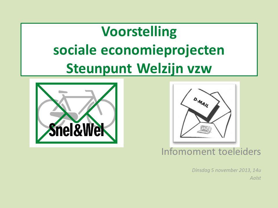 Voorstelling sociale economieprojecten Steunpunt Welzijn vzw Infomoment toeleiders Dinsdag 5 november 2013, 14u Aalst