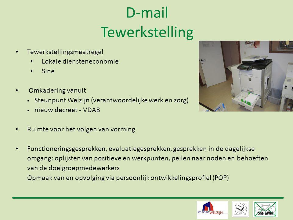 10 D-mail Tewerkstelling • Tewerkstellingsmaatregel • Lokale diensteneconomie • Sine • Omkadering vanuit  Steunpunt Welzijn (verantwoordelijke werk e
