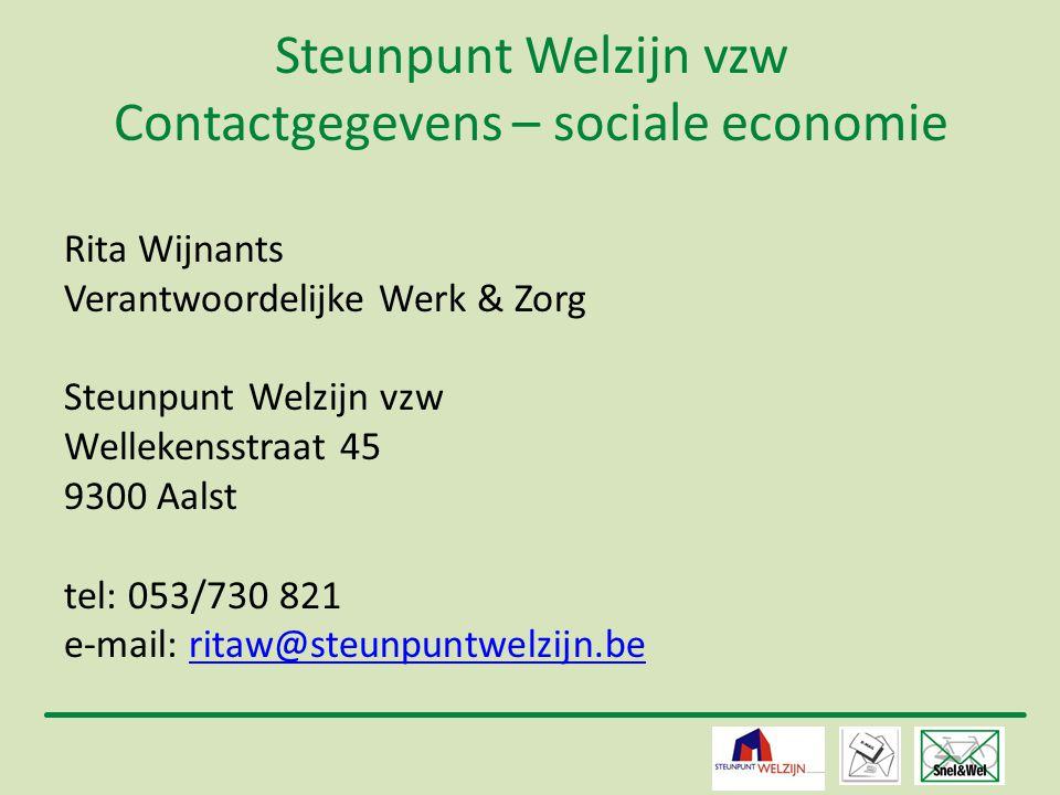 13 Steunpunt Welzijn vzw Contactgegevens – sociale economie Rita Wijnants Verantwoordelijke Werk & Zorg Steunpunt Welzijn vzw Wellekensstraat 45 9300
