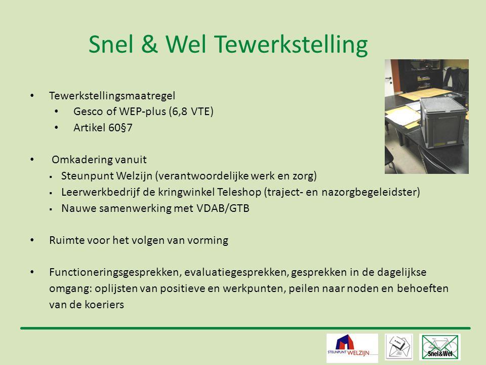 5 Snel & Wel Tewerkstelling • Tewerkstellingsmaatregel • Gesco of WEP-plus (6,8 VTE) • Artikel 60§7 • Omkadering vanuit  Steunpunt Welzijn (verantwoo