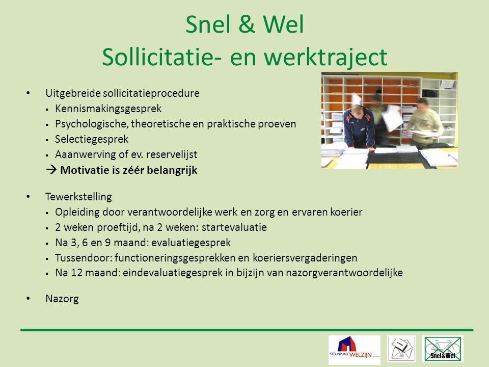 6 Snel & Wel Sollicitatie- en werktraject • Uitgebreide sollicitatieprocedure  Kennismakingsgesprek  Psychologische, theoretische en praktische proe
