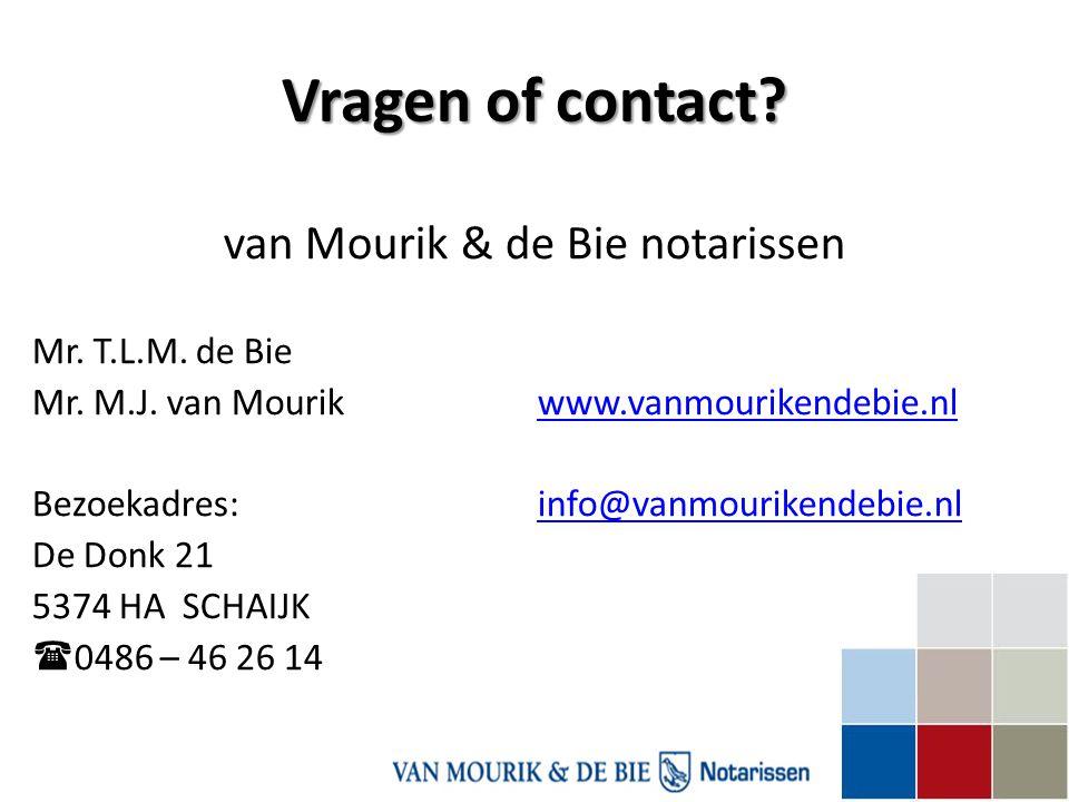 Vragen of contact? van Mourik & de Bie notarissen Mr. T.L.M. de Bie Mr. M.J. van Mourik www.vanmourikendebie.nlwww.vanmourikendebie.nl Bezoekadres: in