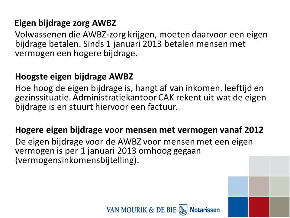 Eigen bijdrage zorg AWBZ Volwassenen die AWBZ-zorg krijgen, moeten daarvoor een eigen bijdrage betalen. Sinds 1 januari 2013 betalen mensen met vermog