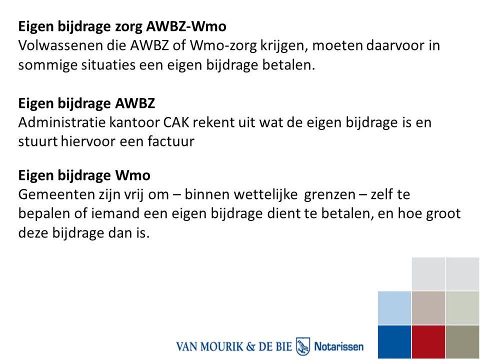 Eigen bijdrage zorg AWBZ-Wmo Volwassenen die AWBZ of Wmo-zorg krijgen, moeten daarvoor in sommige situaties een eigen bijdrage betalen. Eigen bijdrage