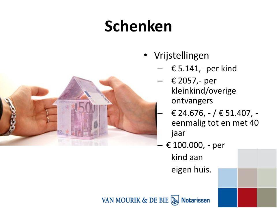 Schenken • Vrijstellingen – € 5.141,- per kind – € 2057,- per kleinkind/overige ontvangers – € 24.676, - / € 51.407, - eenmalig tot en met 40 jaar – €