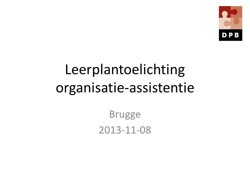 AD 1 kwaliteitsbewust handelen •Bijdragen aan … •Afstemmen op … (derde graad: rekening houden met …) •Handelen vanuit totaalvisie •Respectvol handelen is opgesplitst in drie LPD's: 1.2, 1.3 en 1.4 •Reflecteren: leerlijn is uitgebreid 08/11/2013 DPB-Brugge-Leerplantoelichting Organisatie-Assistentie 12