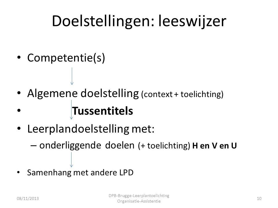 Doelstellingen: leeswijzer • Competentie(s) • Algemene doelstelling (context + toelichting) • Tussentitels • Leerplandoelstelling met: – onderliggende doelen (+ toelichting) H en V en U • Samenhang met andere LPD 08/11/2013 DPB-Brugge-Leerplantoelichting Organisatie-Assistentie 10
