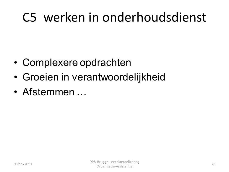 C5 werken in onderhoudsdienst •Complexere opdrachten •Groeien in verantwoordelijkheid •Afstemmen … 08/11/2013 DPB-Brugge-Leerplantoelichting Organisatie-Assistentie 20