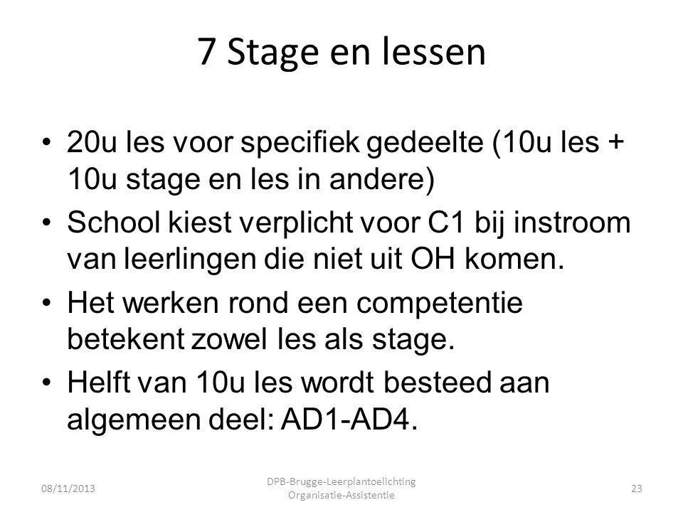 7 Stage en lessen •20u les voor specifiek gedeelte (10u les + 10u stage en les in andere) •School kiest verplicht voor C1 bij instroom van leerlingen die niet uit OH komen.