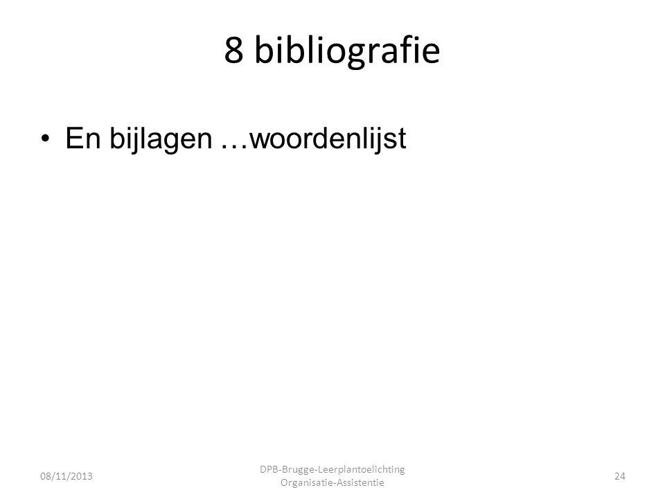 8 bibliografie •En bijlagen …woordenlijst 08/11/2013 DPB-Brugge-Leerplantoelichting Organisatie-Assistentie 24