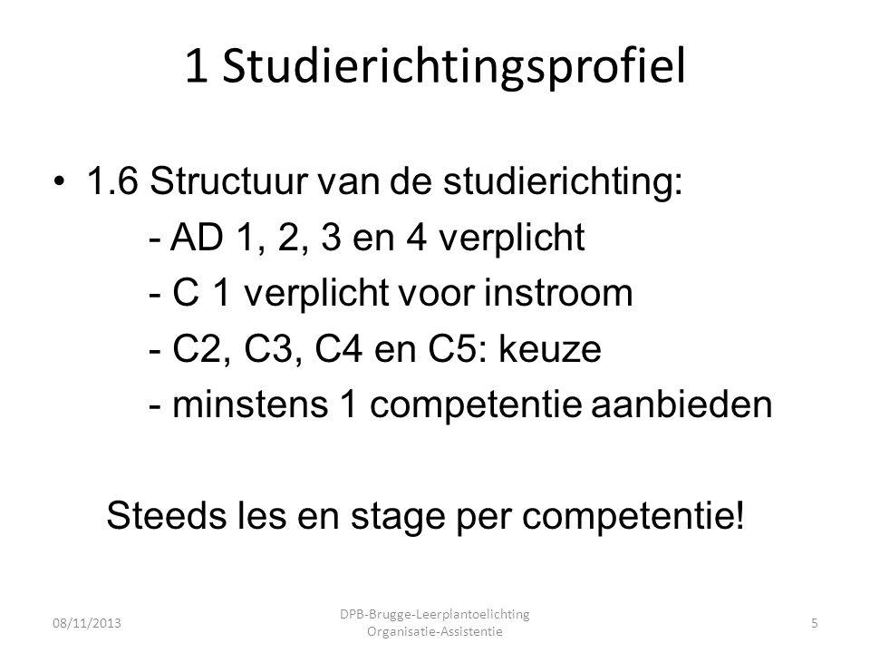 1 Studierichtingsprofiel •1.6 Structuur van de studierichting: - AD 1, 2, 3 en 4 verplicht - C 1 verplicht voor instroom - C2, C3, C4 en C5: keuze - minstens 1 competentie aanbieden Steeds les en stage per competentie.