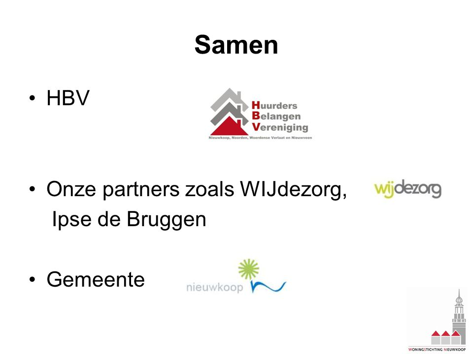 Samen •HBV •Onze partners zoals WIJdezorg, Ipse de Bruggen •Gemeente