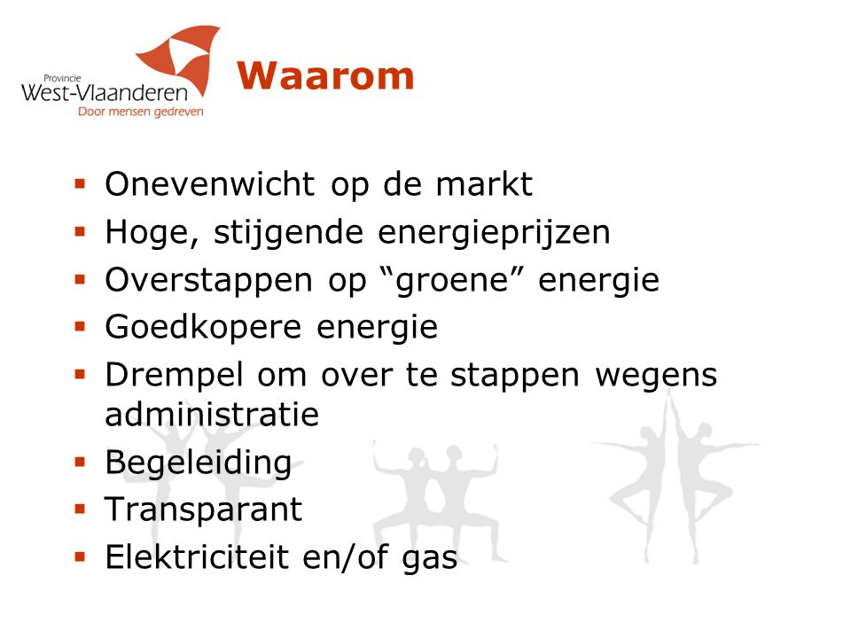 Hoe ziet de Energiemarkt er vandaag uit (1 van 2)  Sinds 2004 is men vrij om leverancier te kiezen  2 partijen – Netwerk (het draadje) en Energieleveranciers  VREG (Vlaamse Regulator van de Elektriciteits- en Gasmarkt) en Ombudsdienst zijn de agenten  Afschaffing verbrekingsvergoeding sinds september 2012