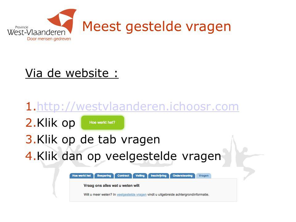 Meest gestelde vragen Via de website : 1. http://westvlaanderen.ichoosr.com http://westvlaanderen.ichoosr.com 2. Klik op 3. Klik op de tab vragen 4. K