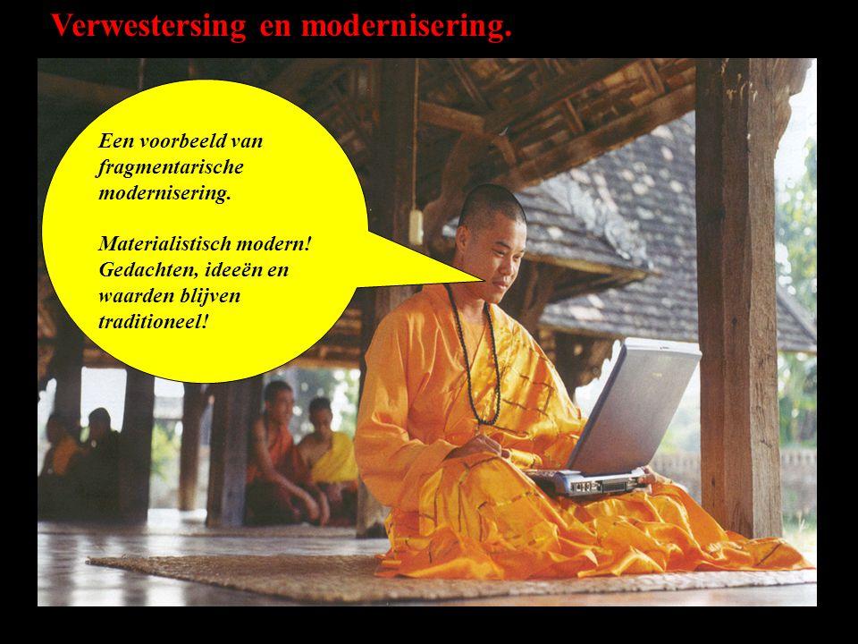 Verwestersing en modernisering. Een voorbeeld van fragmentarische modernisering. Materialistisch modern! Gedachten, ideeën en waarden blijven traditio