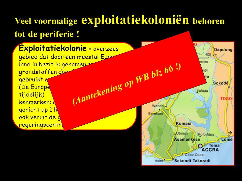 Veel voormalige exploitatiekoloniën behoren tot de periferie ! Exploitatiekolonie = overzees gebied dat door een meestal Europees land in bezit is gen