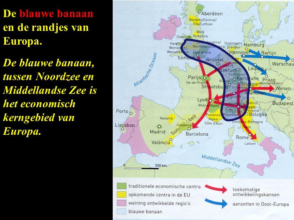 De blauwe banaan en de randjes van Europa. De blauwe banaan, tussen Noordzee en Middellandse Zee is het economisch kerngebied van Europa.