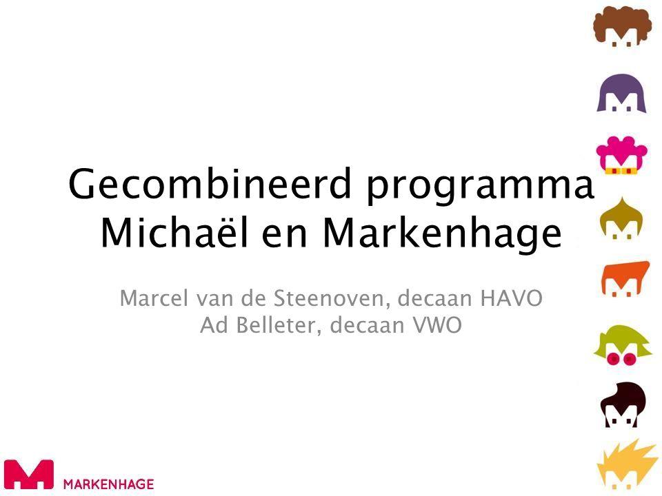 Gecombineerd programma Michaël en Markenhage Marcel van de Steenoven, decaan HAVO Ad Belleter, decaan VWO