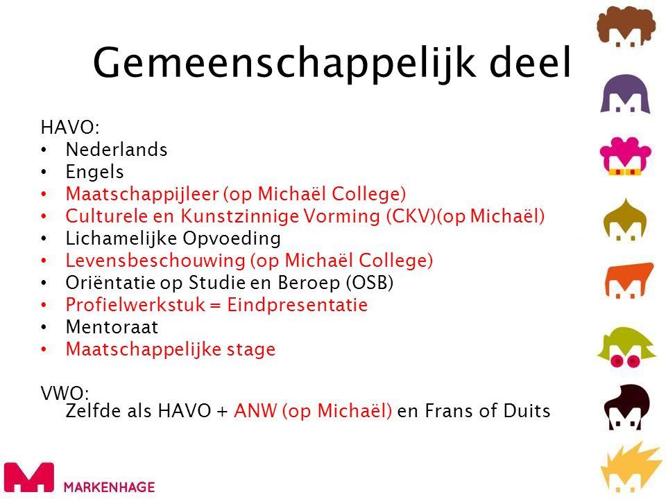 Gemeenschappelijk deel HAVO: • Nederlands • Engels • Maatschappijleer (op Michaël College) • Culturele en Kunstzinnige Vorming (CKV)(op Michaël) • Lic