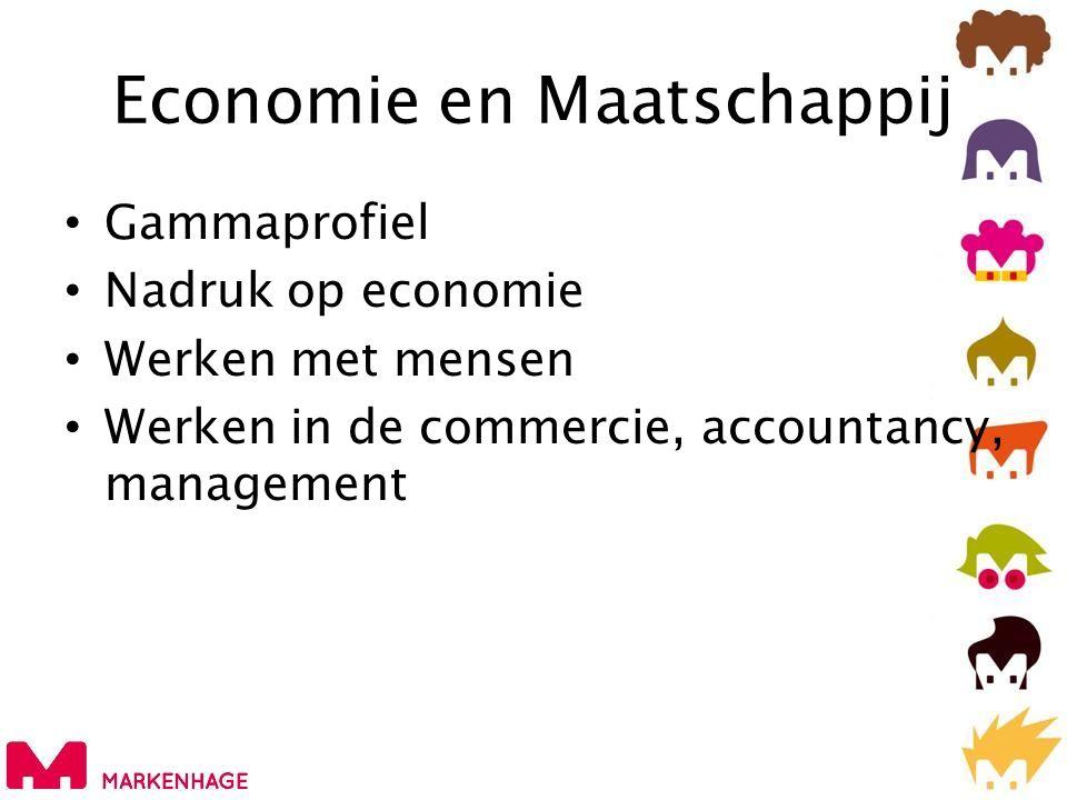 Economie en Maatschappij • Gammaprofiel • Nadruk op economie • Werken met mensen • Werken in de commercie, accountancy, management
