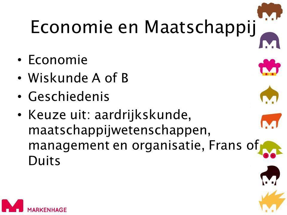 Economie en Maatschappij • Economie • Wiskunde A of B • Geschiedenis • Keuze uit: aardrijkskunde, maatschappijwetenschappen, management en organisatie, Frans of Duits