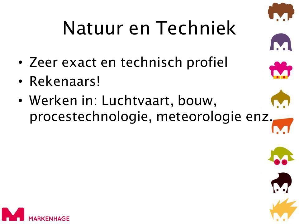Natuur en Techniek • Zeer exact en technisch profiel • Rekenaars! • Werken in: Luchtvaart, bouw, procestechnologie, meteorologie enz.