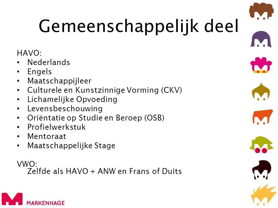 Gemeenschappelijk deel HAVO: • Nederlands • Engels • Maatschappijleer (op Michaël College) • Culturele en Kunstzinnige Vorming (CKV)(op Michaël) • Lichamelijke Opvoeding • Levensbeschouwing (op Michaël College) • Oriëntatie op Studie en Beroep (OSB) • Profielwerkstuk = Eindpresentatie • Mentoraat • Maatschappelijke stage VWO: Zelfde als HAVO + ANW (op Michaël) en Frans of Duits