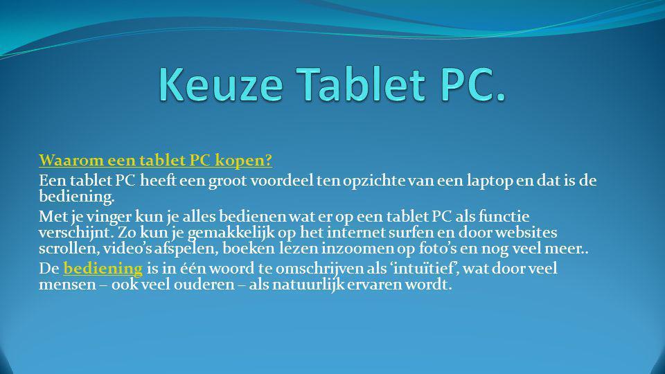 Waarom een tablet PC kopen? Een tablet PC heeft een groot voordeel ten opzichte van een laptop en dat is de bediening. Met je vinger kun je alles bedi