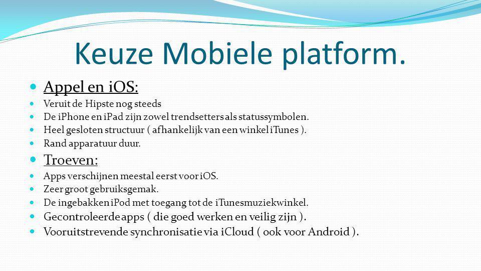 Keuze Mobiele platform.  Appel en iOS:  Veruit de Hipste nog steeds  De iPhone en iPad zijn zowel trendsetters als statussymbolen.  Heel gesloten