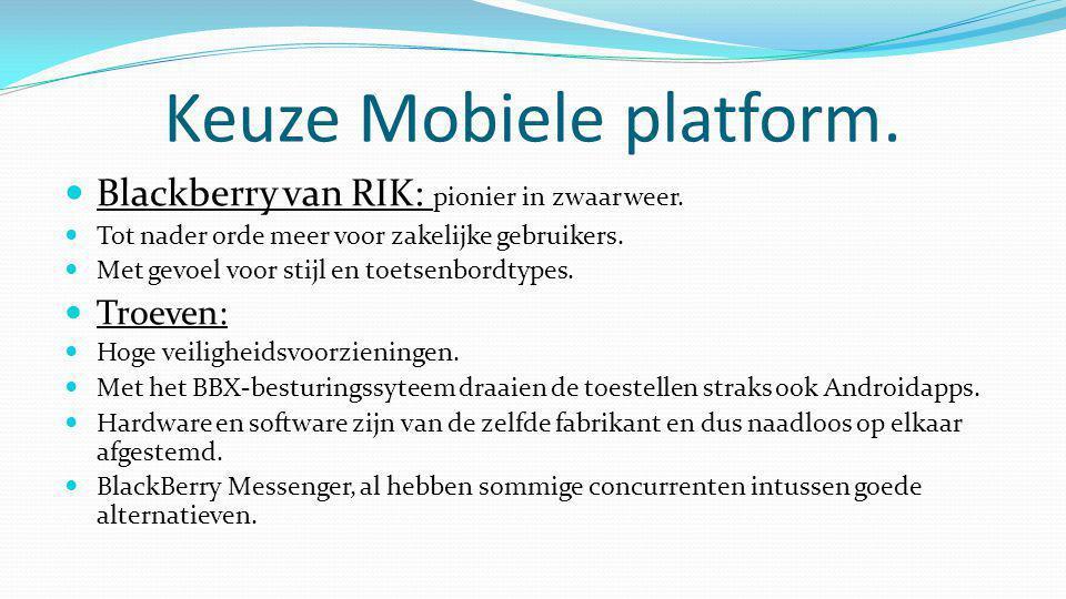 Keuze Mobiele platform.  Blackberry van RIK: pionier in zwaar weer.  Tot nader orde meer voor zakelijke gebruikers.  Met gevoel voor stijl en toets