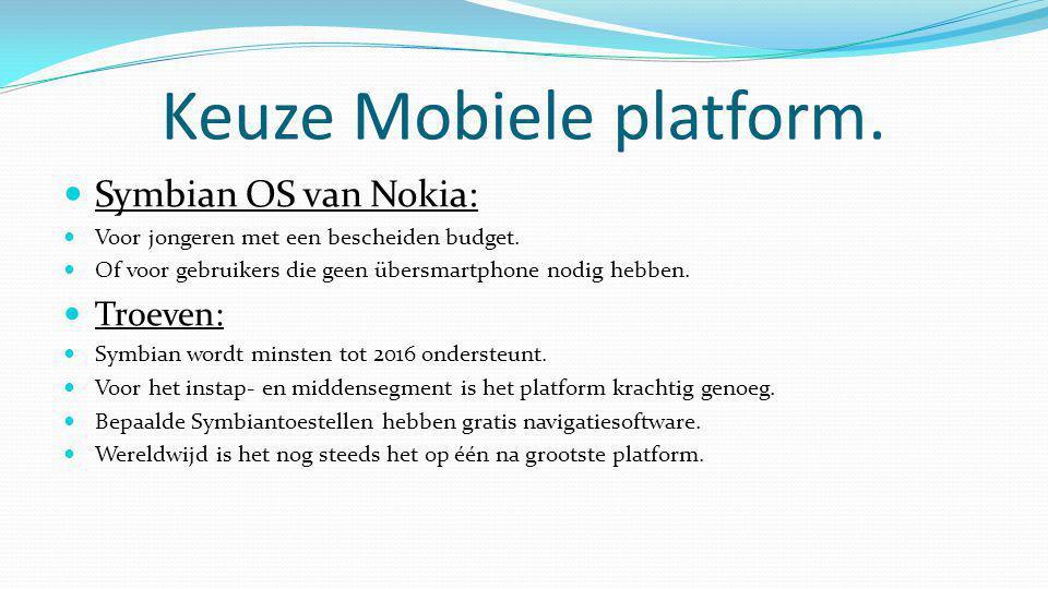 Keuze Mobiele platform.  Symbian OS van Nokia:  Voor jongeren met een bescheiden budget.  Of voor gebruikers die geen übersmartphone nodig hebben.