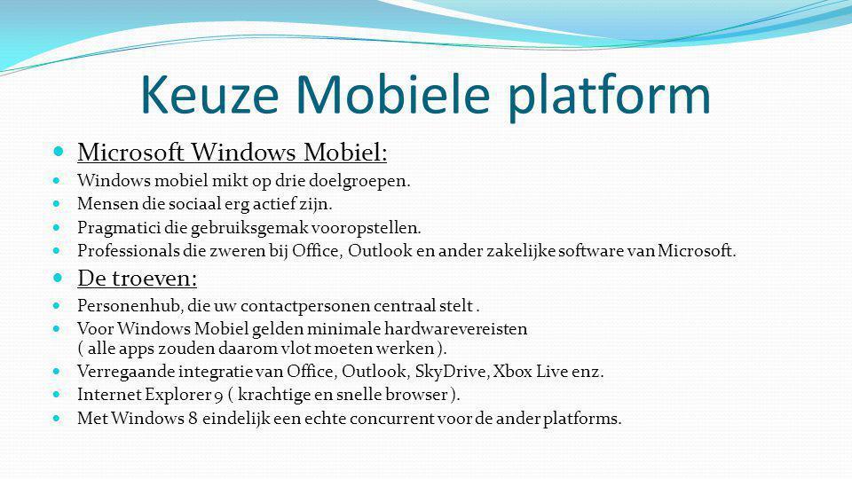 Keuze Mobiele platform  Microsoft Windows Mobiel:  Windows mobiel mikt op drie doelgroepen.  Mensen die sociaal erg actief zijn.  Pragmatici die g