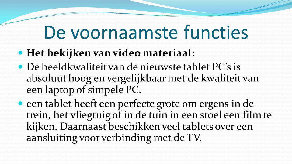De voornaamste functies  Het bekijken van video materiaal:  De beeldkwaliteit van de nieuwste tablet PC's is absoluut hoog en vergelijkbaar met de k