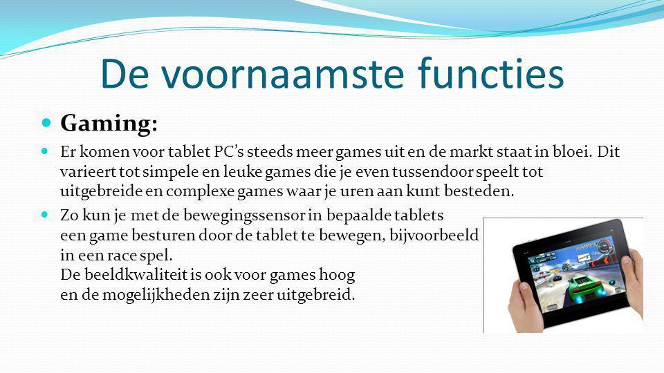 De voornaamste functies  Gaming:  Er komen voor tablet PC's steeds meer games uit en de markt staat in bloei. Dit varieert tot simpele en leuke game