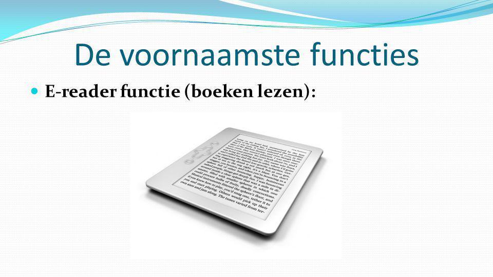 De voornaamste functies  E-reader functie (boeken lezen):