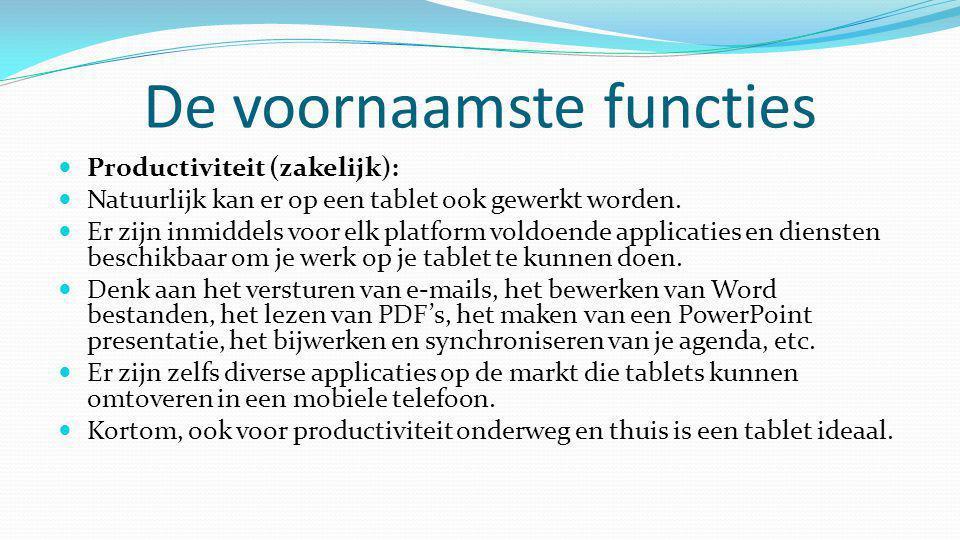 De voornaamste functies  Productiviteit (zakelijk):  Natuurlijk kan er op een tablet ook gewerkt worden.  Er zijn inmiddels voor elk platform voldo