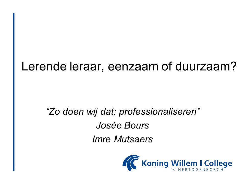 """Lerende leraar, eenzaam of duurzaam? """"Zo doen wij dat: professionaliseren"""" Josée Bours Imre Mutsaers"""