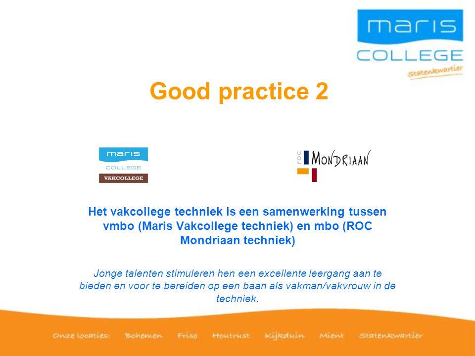 Good practice 2 Het vakcollege techniek is een samenwerking tussen vmbo (Maris Vakcollege techniek) en mbo (ROC Mondriaan techniek) Jonge talenten sti