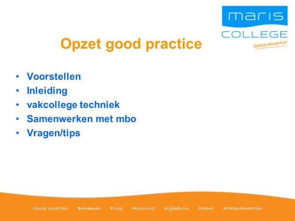Opzet good practice •Voorstellen •Inleiding •vakcollege techniek •Samenwerken met mbo •Vragen/tips