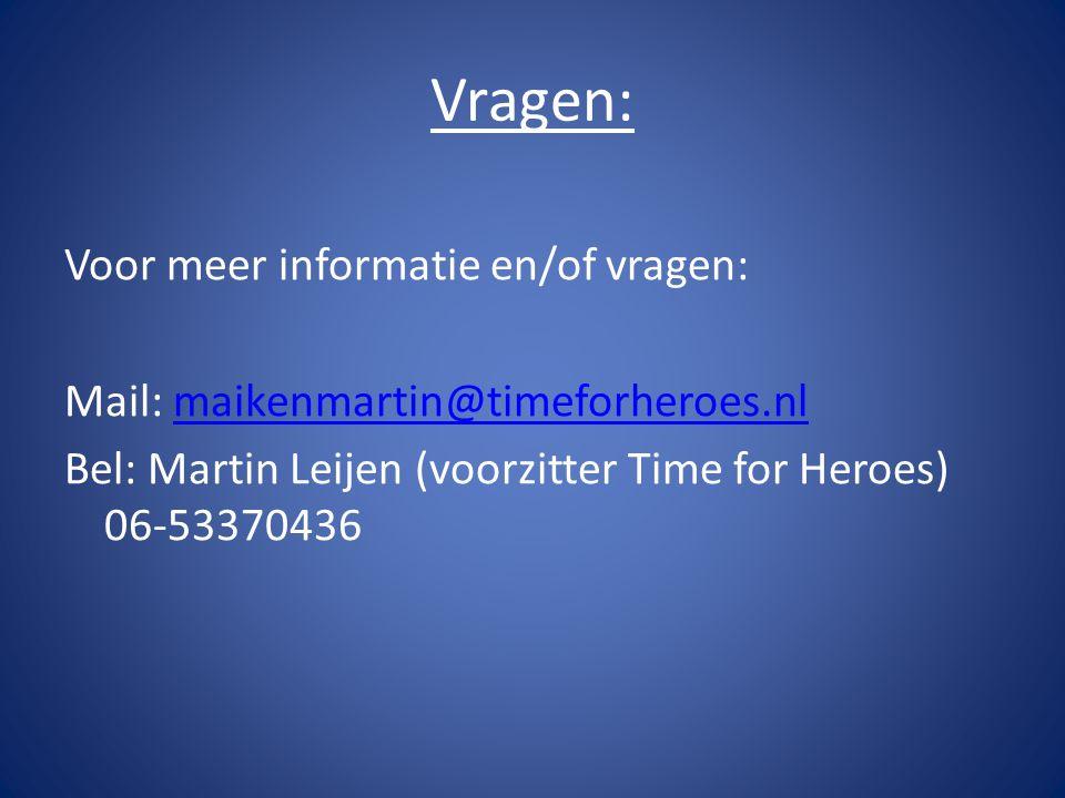 Vragen: Voor meer informatie en/of vragen: Mail: maikenmartin@timeforheroes.nlmaikenmartin@timeforheroes.nl Bel: Martin Leijen (voorzitter Time for Heroes) 06-53370436