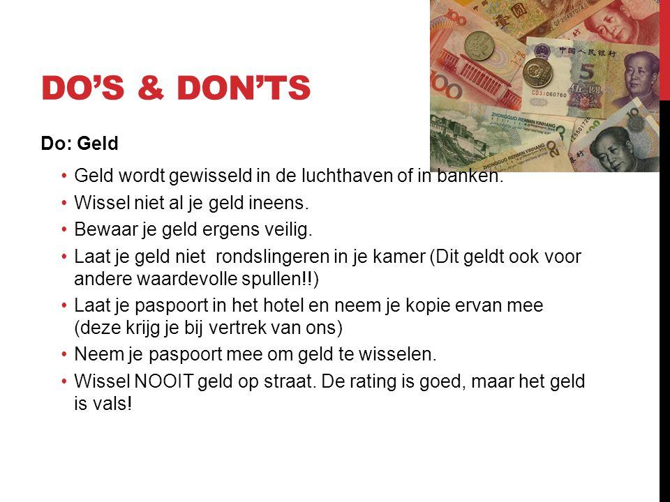 DO'S & DON'TS Do: Geld •Geld wordt gewisseld in de luchthaven of in banken. •Wissel niet al je geld ineens. •Bewaar je geld ergens veilig. •Laat je ge