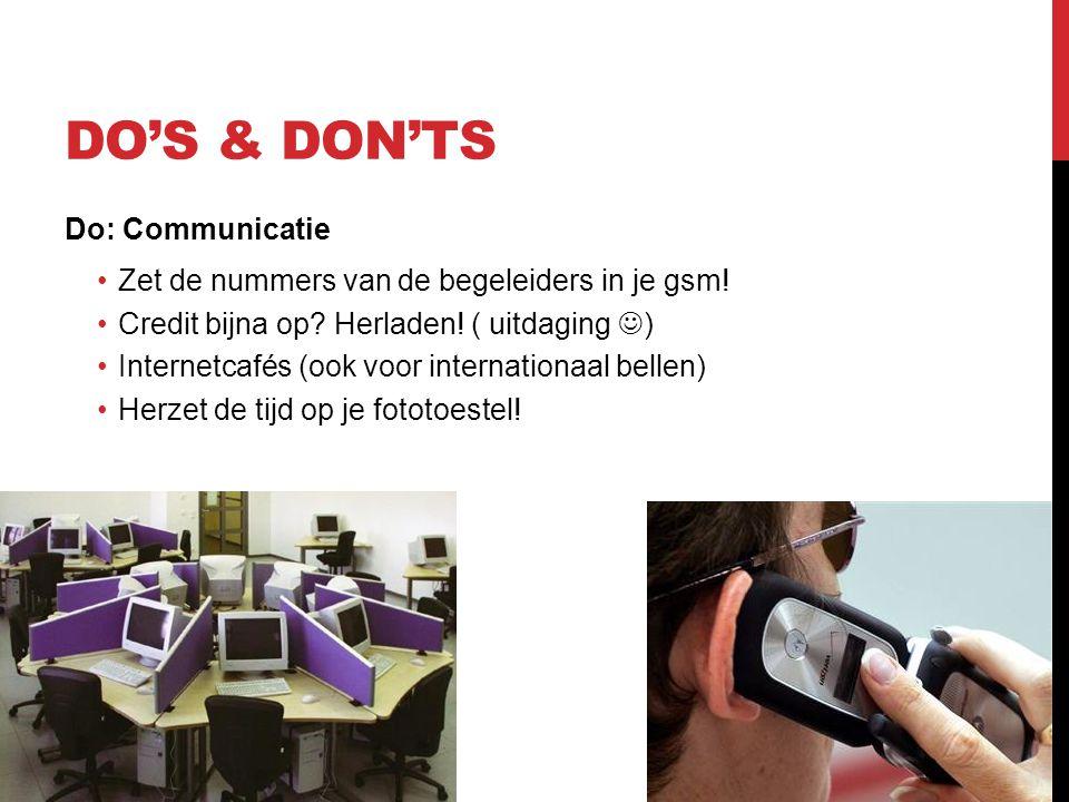 DO'S & DON'TS Do: Communicatie •Zet de nummers van de begeleiders in je gsm! •Credit bijna op? Herladen! ( uitdaging  ) •Internetcafés (ook voor inte