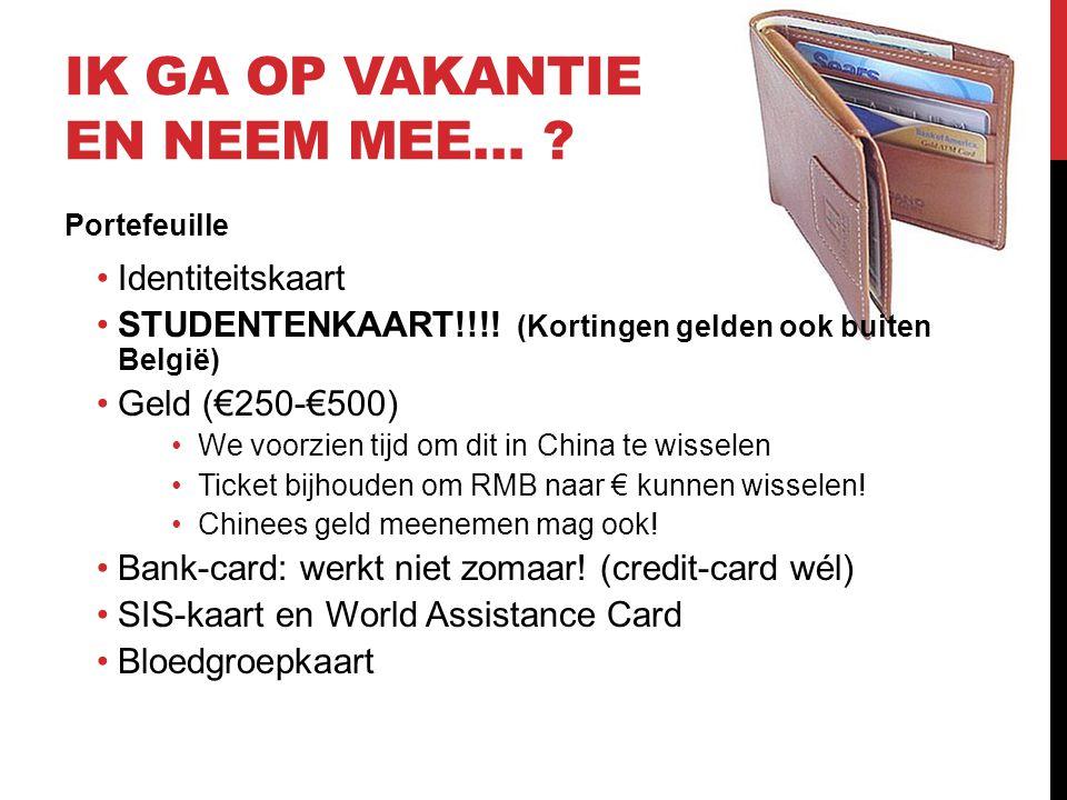 IK GA OP VAKANTIE EN NEEM MEE… ? Portefeuille •Identiteitskaart •STUDENTENKAART!!!! (Kortingen gelden ook buiten België) •Geld (€250-€500) •We voorzie