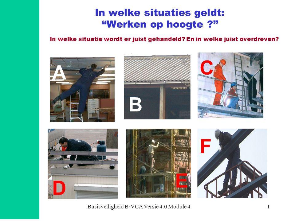 """Basisveiligheid B-VCA Versie 4.0 Module 41 In welke situaties geldt: """"Werken op hoogte ?"""" A B C In welke situatie wordt er juist gehandeld? En in welk"""