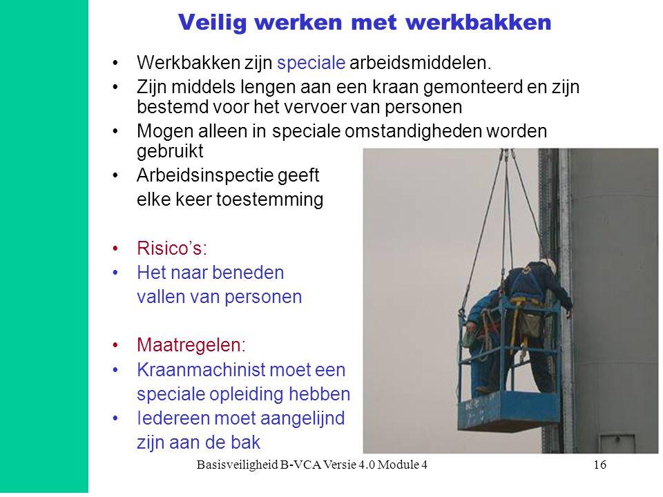Basisveiligheid B-VCA Versie 4.0 Module 416 Veilig werken met werkbakken •Werkbakken zijn speciale arbeidsmiddelen. •Zijn middels lengen aan een kraan