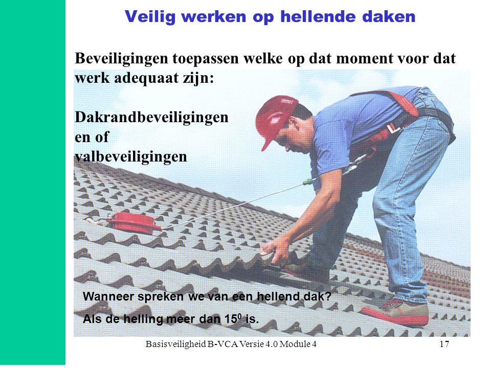 Basisveiligheid B-VCA Versie 4.0 Module 417 Veilig werken op hellende daken Beveiligingen toepassen welke op dat moment voor dat werk adequaat zijn: D