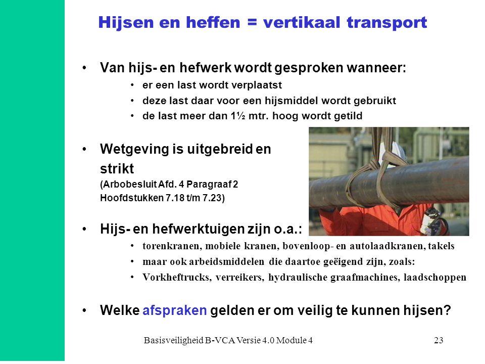 Basisveiligheid B-VCA Versie 4.0 Module 423 Hijsen en heffen = vertikaal transport •Van hijs- en hefwerk wordt gesproken wanneer: •er een last wordt v