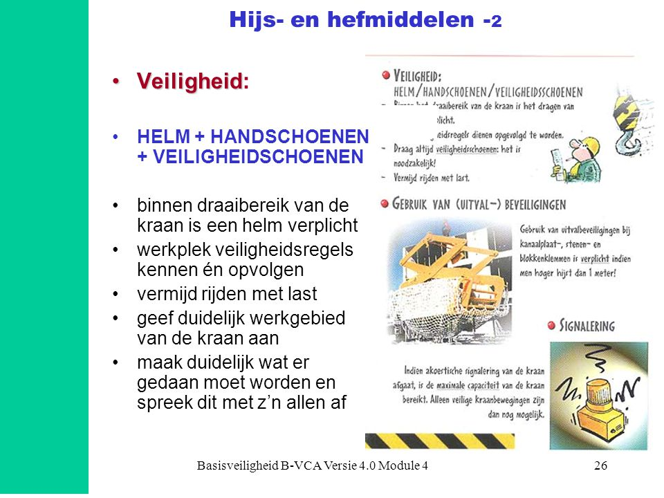 Basisveiligheid B-VCA Versie 4.0 Module 426 •Veiligheid •Veiligheid: •HELM + HANDSCHOENEN + VEILIGHEIDSCHOENEN •binnen draaibereik van de kraan is een