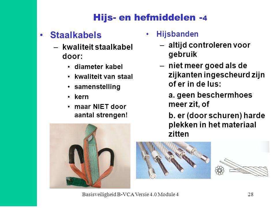 Basisveiligheid B-VCA Versie 4.0 Module 428 •Staalkabels –kwaliteit staalkabel door: •diameter kabel •kwaliteit van staal •samenstelling •kern •maar N